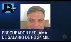 PROCURADOR RECLAMA DE SALÁRIO DE R$ 24 MIL: